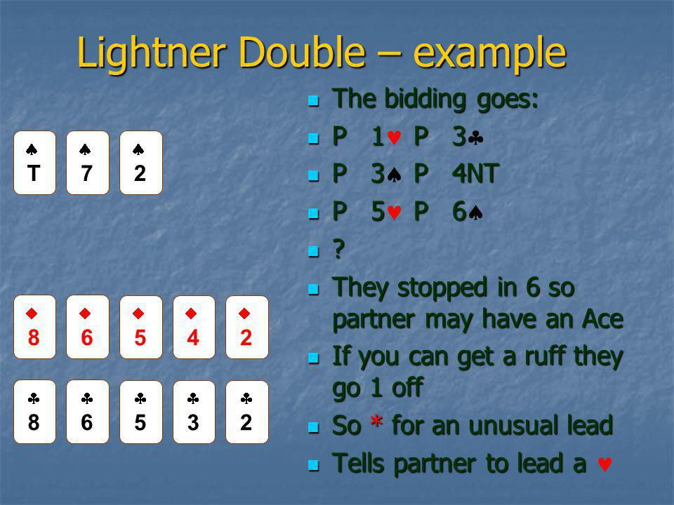 Lightner Double – example The bidding goes: The bidding goes: P 1 P 3 P 1 P 3  P 3 P 4NT P 3  P 4NT P 5 P 6 P 5 P 6  .
