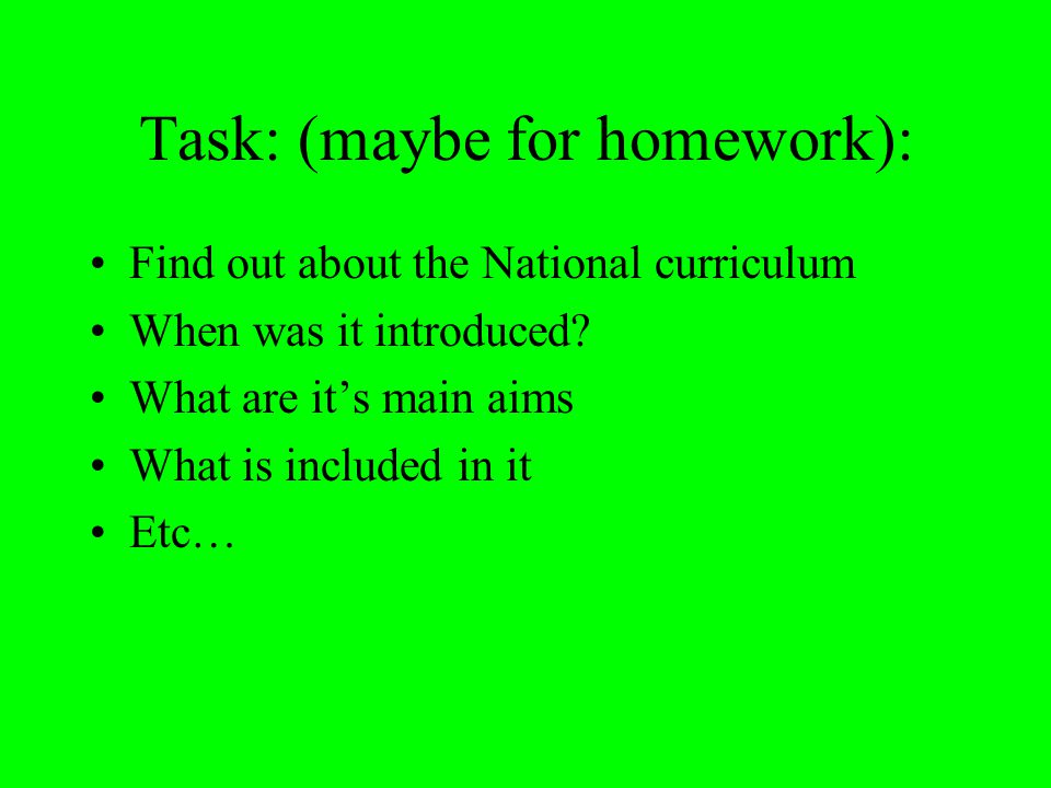 Task: (maybe for homework): Find out about the National curriculum When was it introduced.