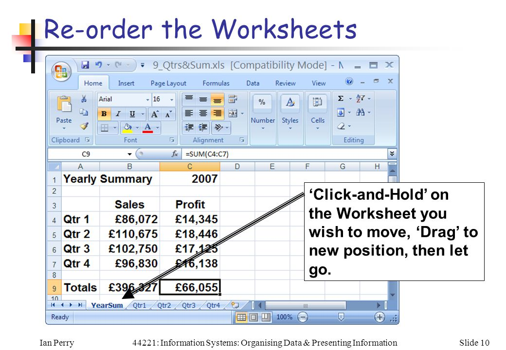 Ian PerrySlide 1044221: Information Systems: Organising Data & Presenting Information Re-order the Worksheets 'Click-and-Hold' on the Worksheet you wish to move, 'Drag' to new position, then let go.