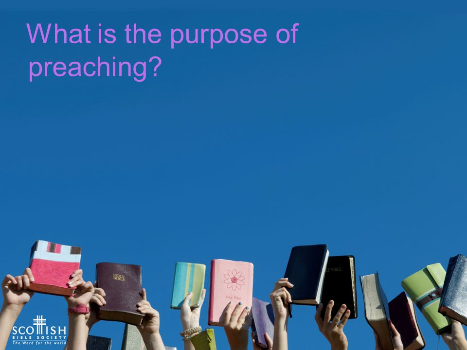 What is the purpose of preaching