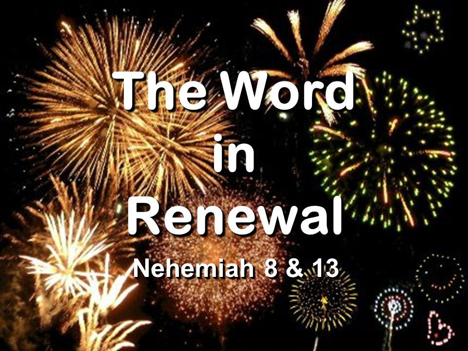 The Word in Renewal Nehemiah 8 & 13