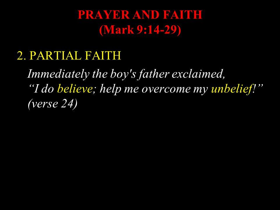 PRAYER AND FAITH (Mark 9:14-29) 2.