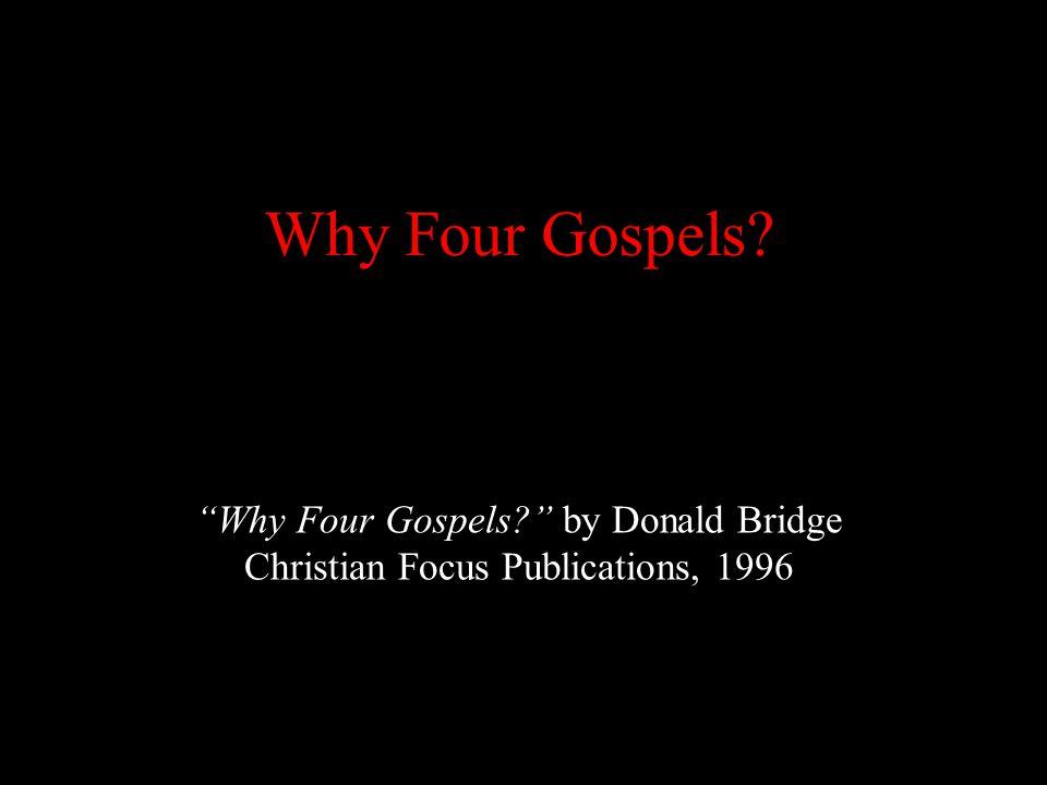 Why Four Gospels Why Four Gospels by Donald Bridge Christian Focus Publications, 1996