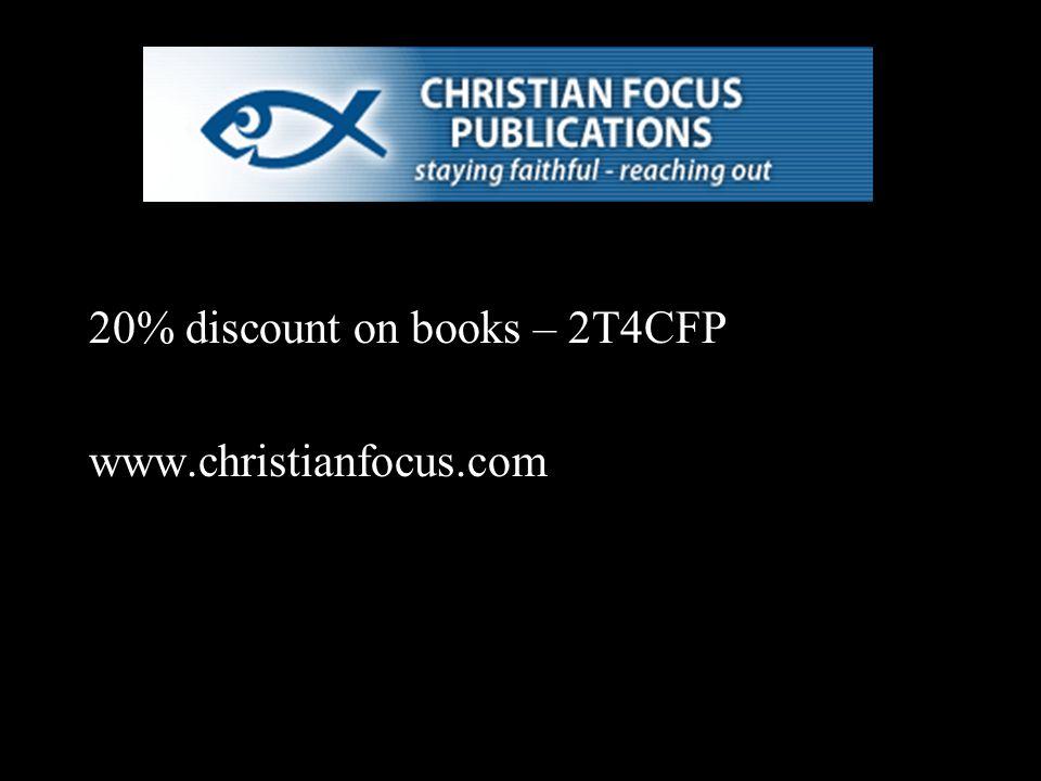 20% discount on books – 2T4CFP www.christianfocus.com