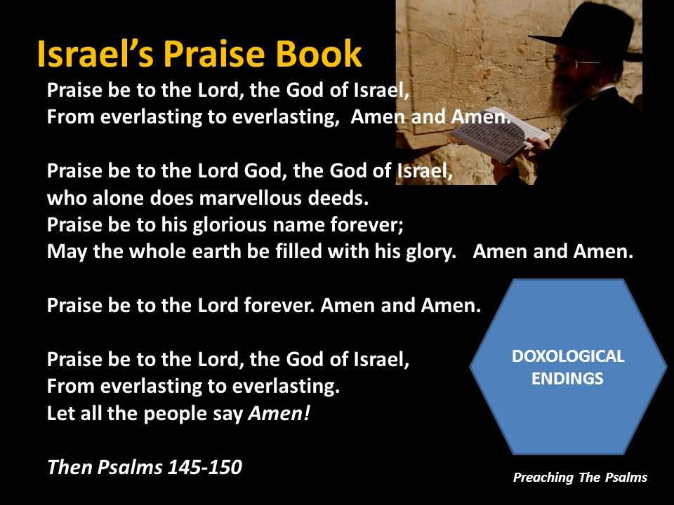 Israel's Praise Book Written as Poetry Preaching The Psalms 1.suits the purposes of prayer (reflection) and praise.