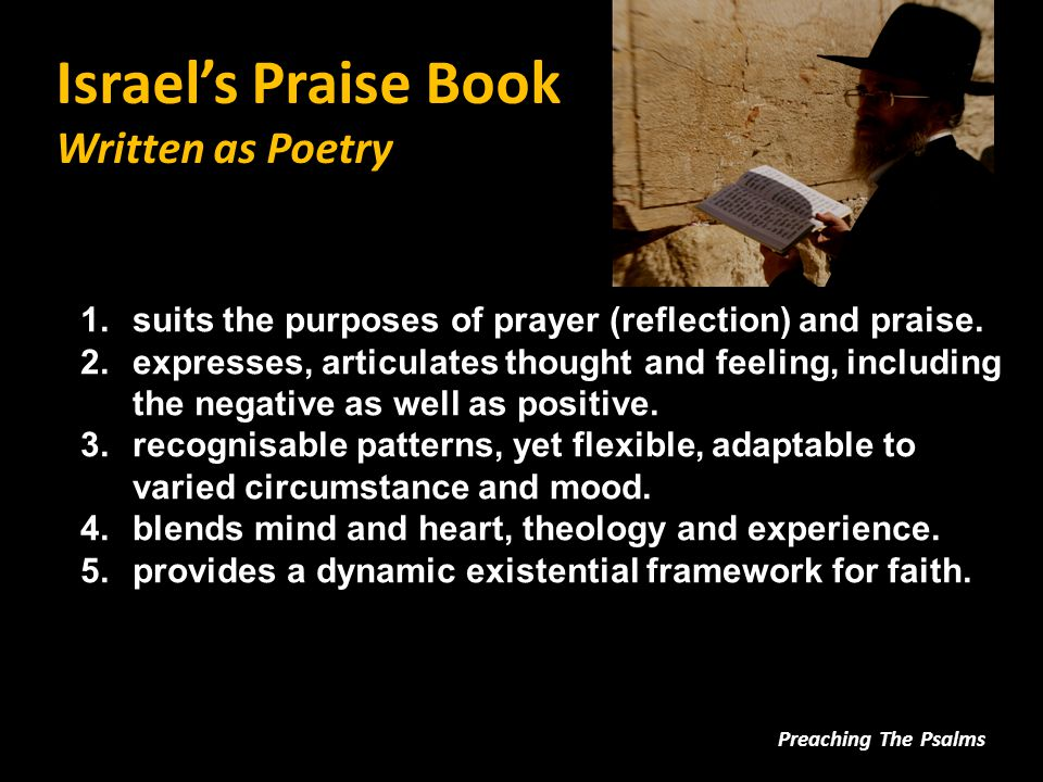 Israel's Praise Book Poems with Patterns Preaching The Psalms 1.the Psalms are written in different forms (genres).