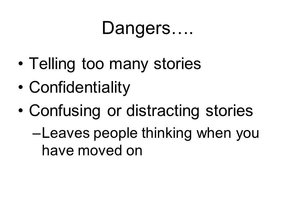 Dangers…. Telling too many stories Confidentiality Confusing or distracting stories –Leaves people thinking when you have moved on