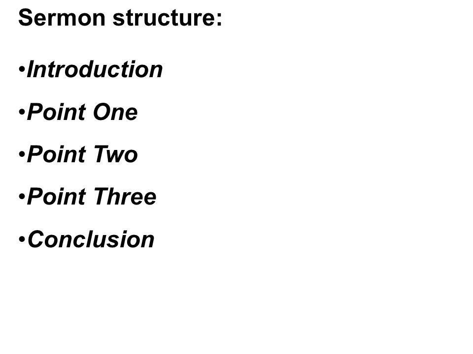 Sermon structure: Introduction Point One Point Two Point Three Conclusion