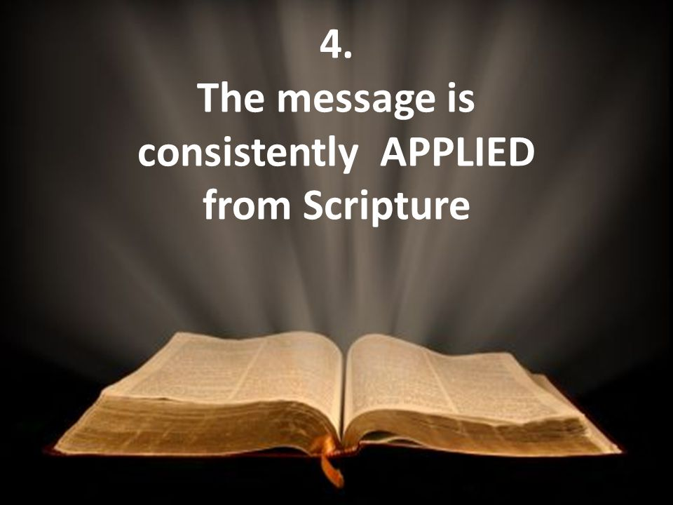 4. The message is consistently APPLIED from Scripture