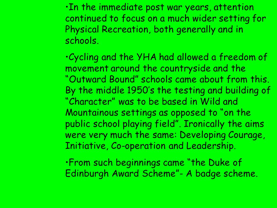 In the immediate post war years, attention continued to focus on a much wider setting for Physical Recreation, both generally and in schools. Cycling