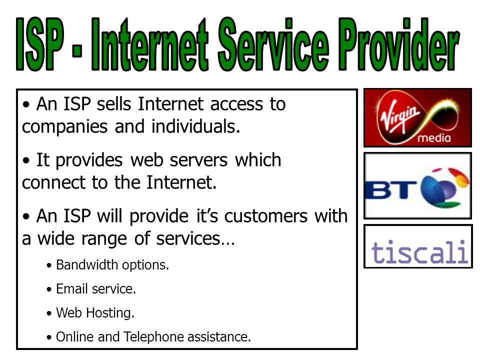 An ISP sells Internet access to companies and individuals.