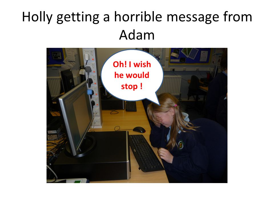 Holly getting a horrible message from Adam Oh! I wish he would stop !