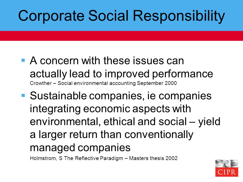 Corporate Social Responsibility  A concern with these issues can actually lead to improved performance Crowther – Social environmental accounting Sep