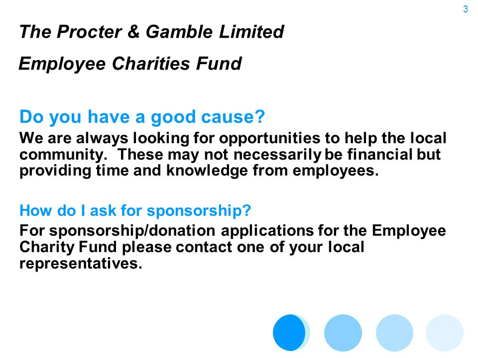 3 The Procter & Gamble Limited Employee Charities Fund Do you have a good cause.