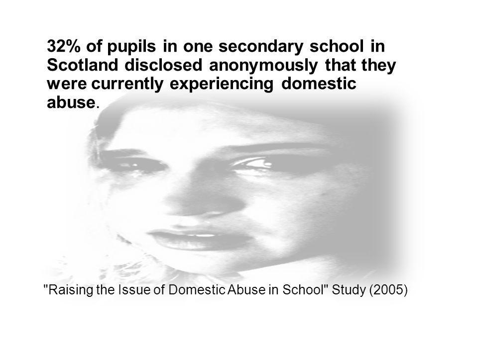 32% of pupils in one secondary school in Scotland disclosed anonymously that they were currently experiencing domestic abuse.