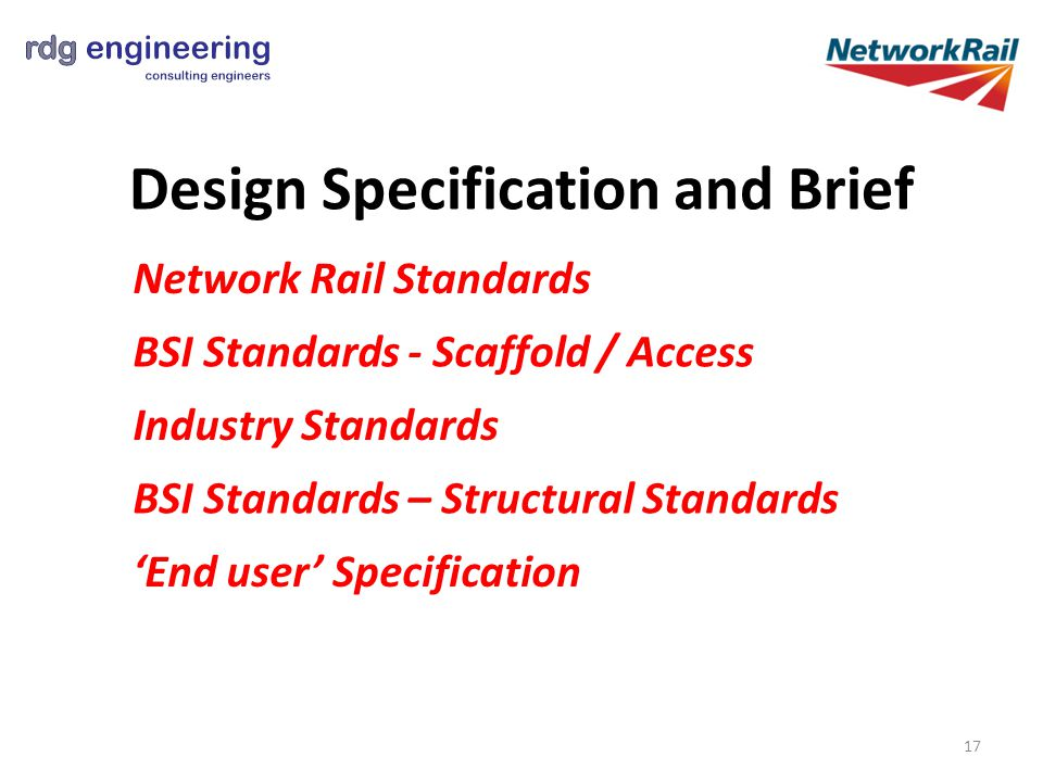 Design Specification and Brief Network Rail Standards BSI Standards - Scaffold / Access Industry Standards BSI Standards – Structural Standards 'End user' Specification 17