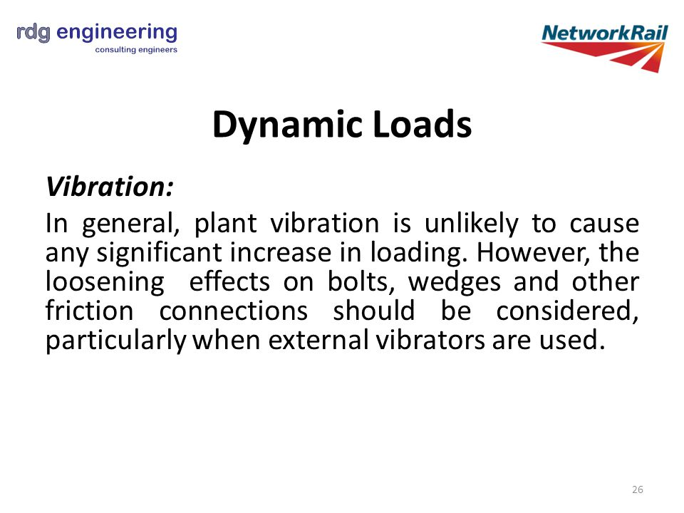 Dynamic Loads Vibration: In general, plant vibration is unlikely to cause any significant increase in loading.
