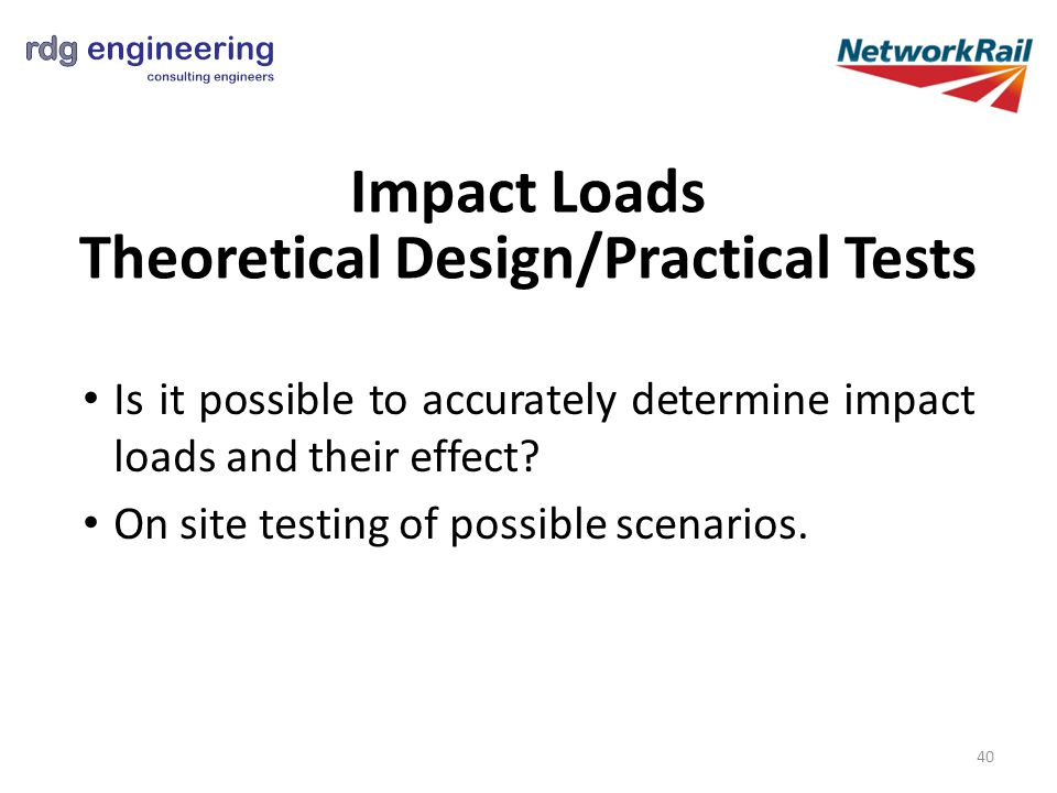 Impact Loads Theoretical Design/Practical Tests Is it possible to accurately determine impact loads and their effect.