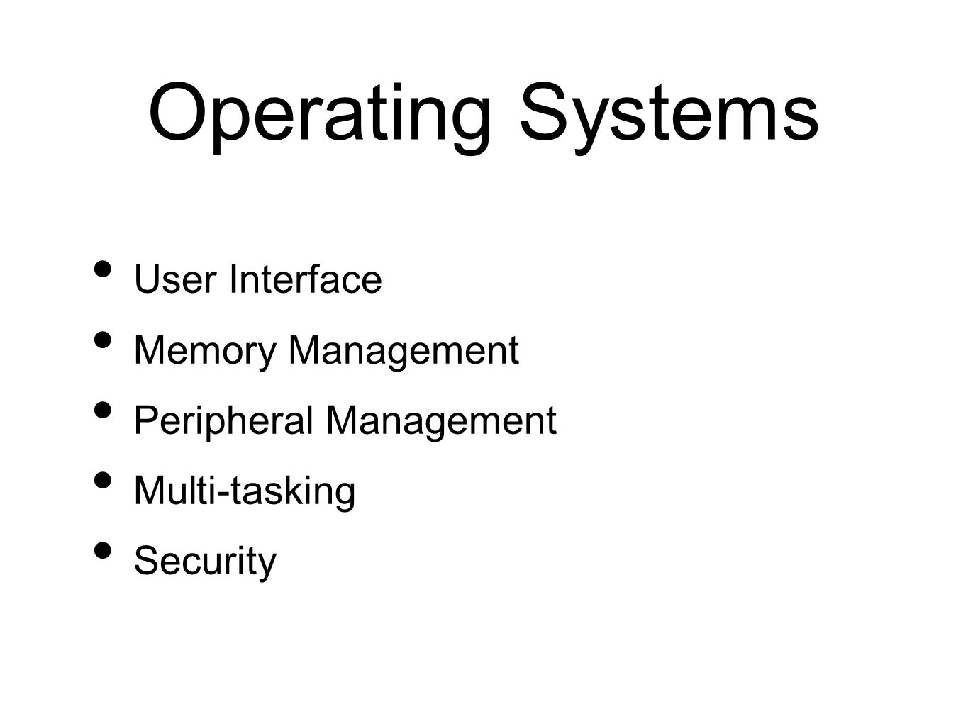 Operating Systems User Interface Memory Management Peripheral Management Multi-tasking Security
