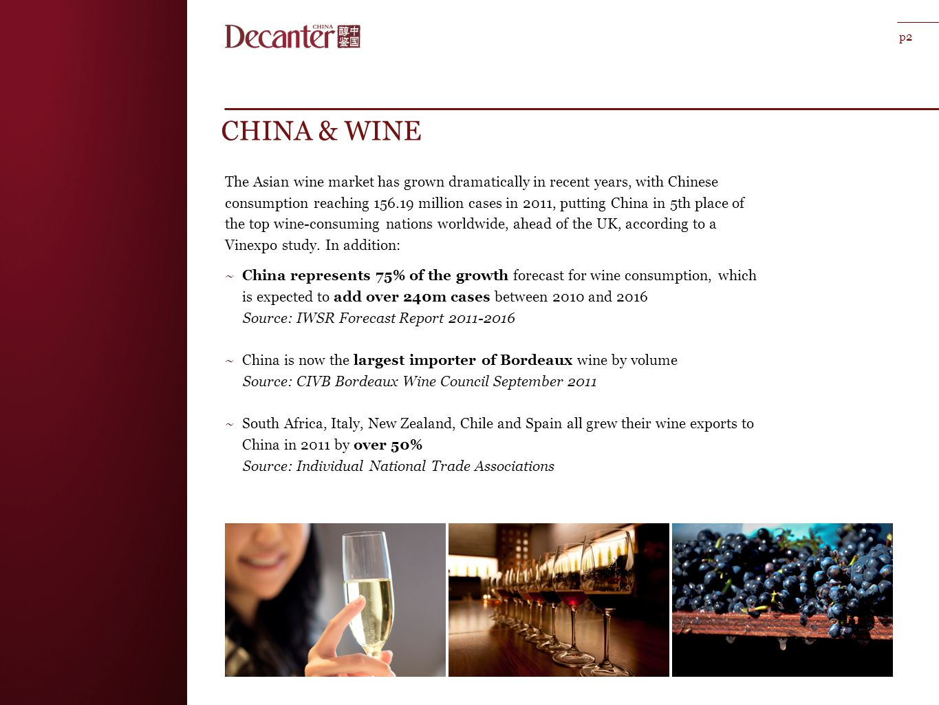 CHINA & WINE The Asian wine market has grown dramatically in recent years, with Chinese consumption reaching 156.19 million cases in 2011, putting China in 5th place of the top wine-consuming nations worldwide, ahead of the UK, according to a Vinexpo study.