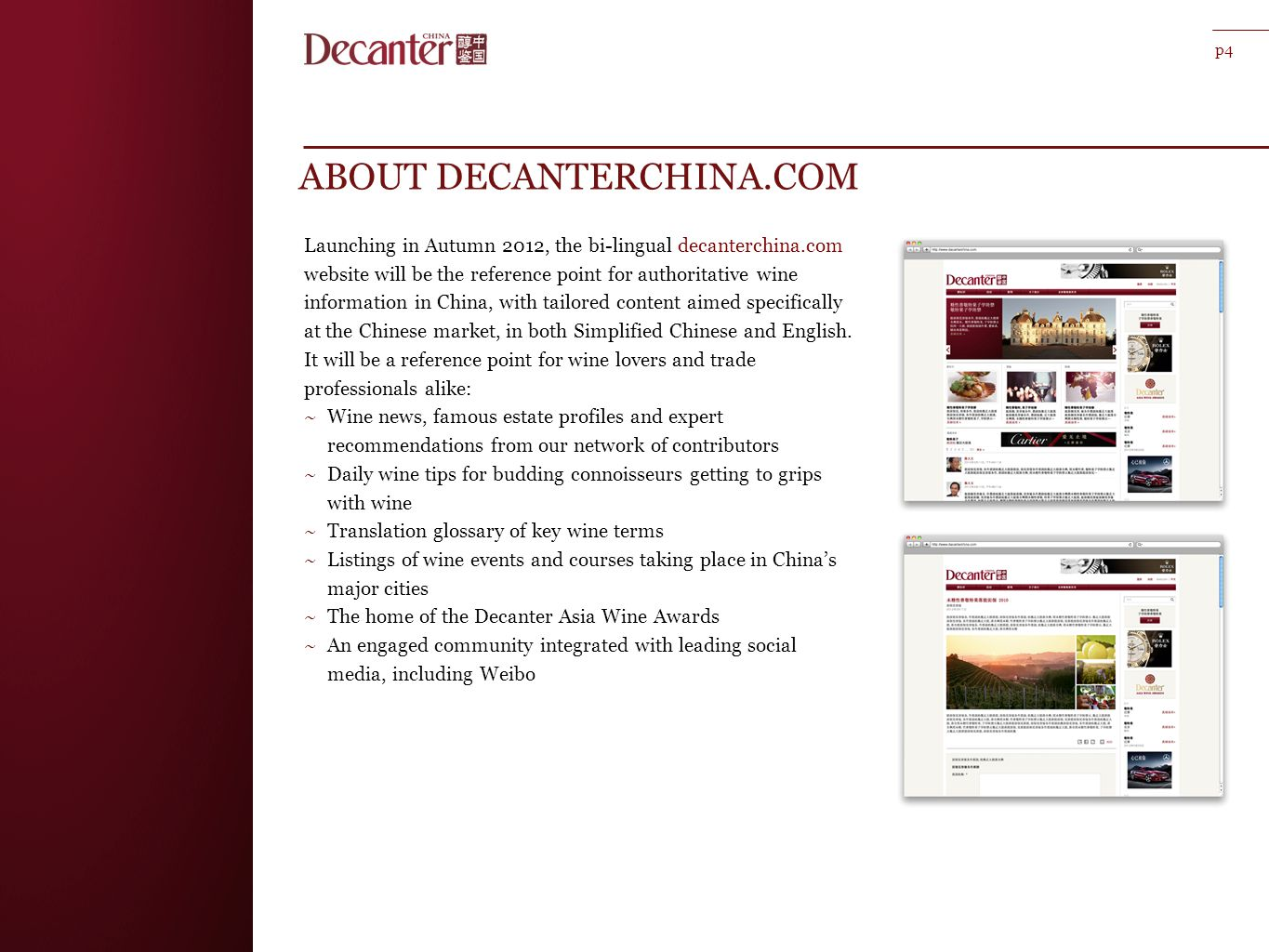 ABOUT DECANTERCHINA.COM Launching in Autumn 2012, the bi-lingual decanterchina.com website will be the reference point for authoritative wine information in China, with tailored content aimed specifically at the Chinese market, in both Simplified Chinese and English.