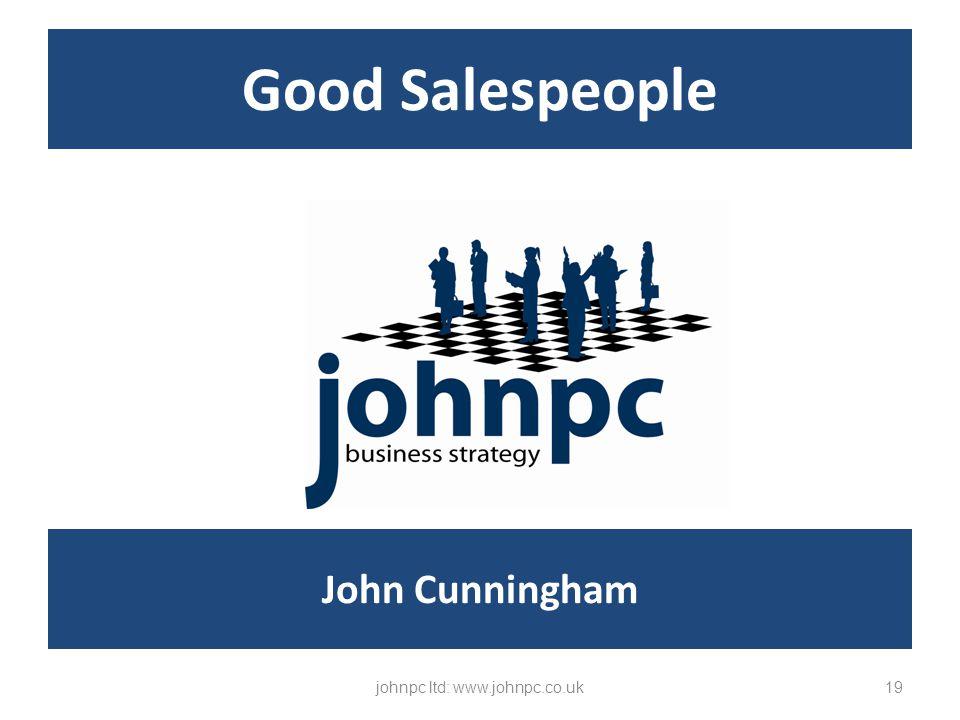 Good Salespeople johnpc ltd: www.johnpc.co.uk19 John Cunningham
