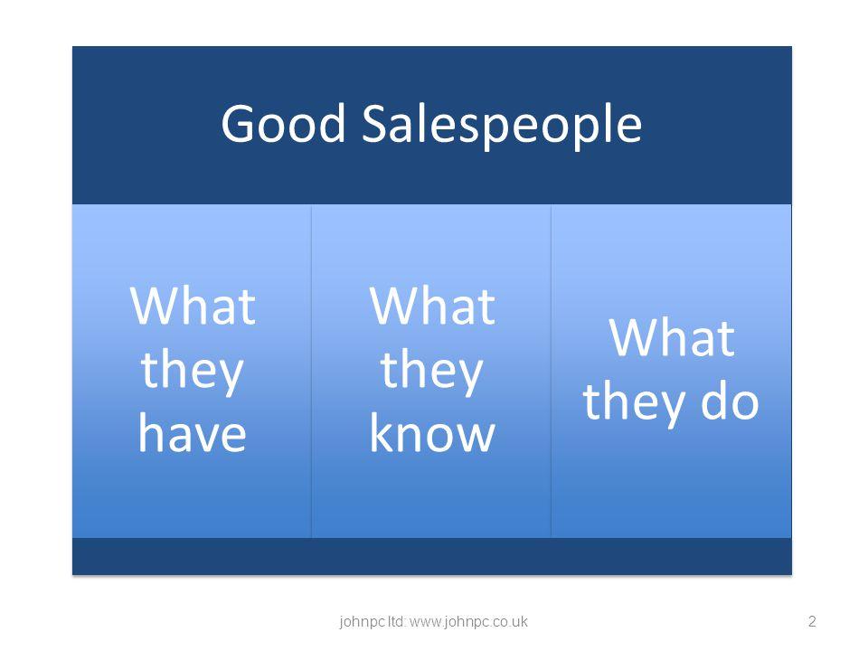 3 things good salespeople have johnpc ltd: www.johnpc.co.uk3 Good Salespeople