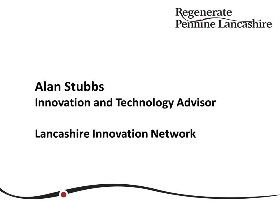 Alan Stubbs Innovation and Technology Advisor Lancashire Innovation Network