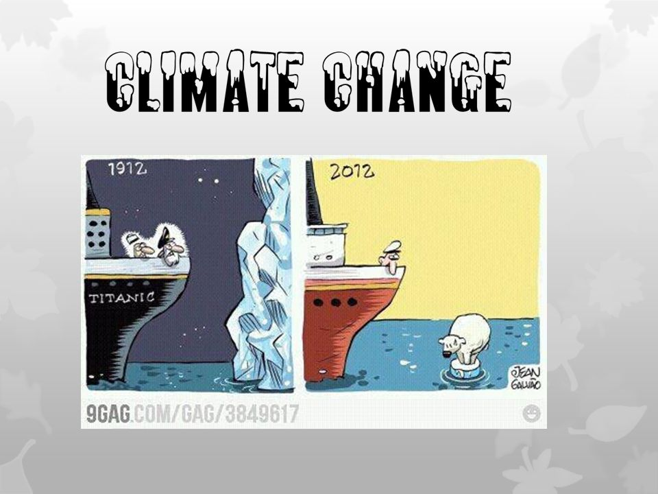 Climate Change … for their tomorrow we gave our today …