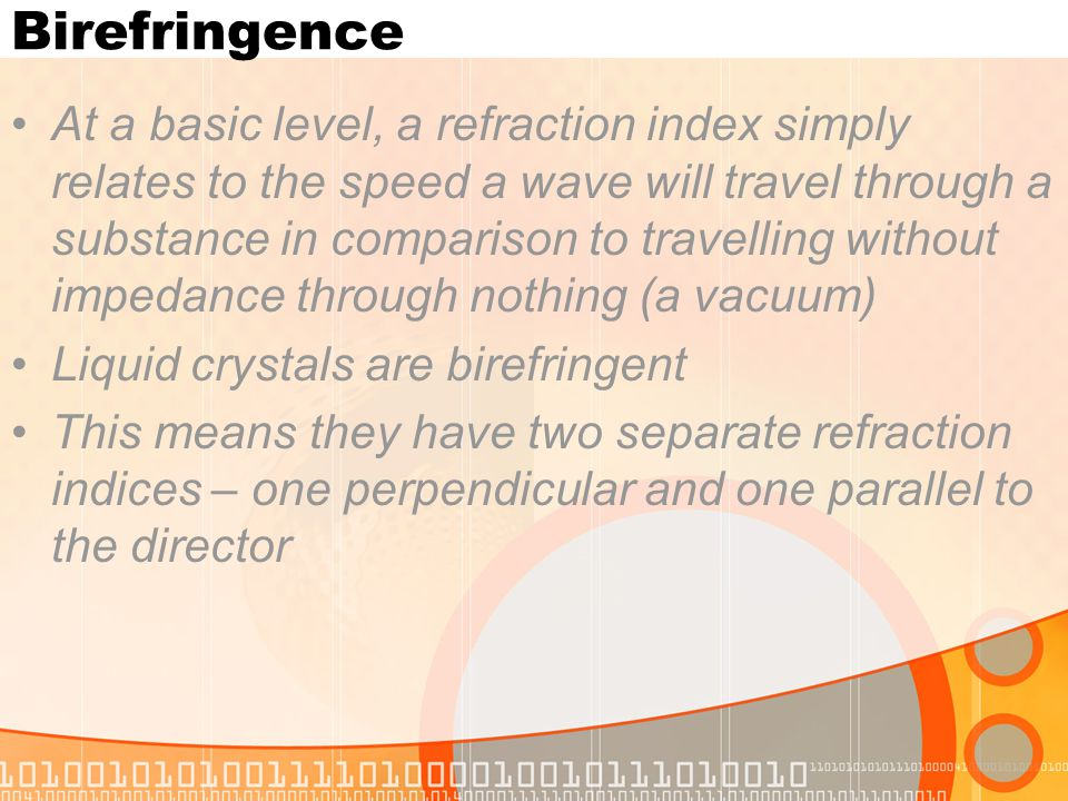 Birefringence At a basic level, a refraction index simply relates to the speed a wave will travel through a substance in comparison to travelling with