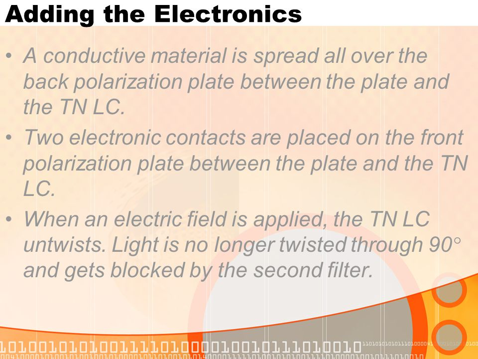 Adding the Electronics A conductive material is spread all over the back polarization plate between the plate and the TN LC. Two electronic contacts a