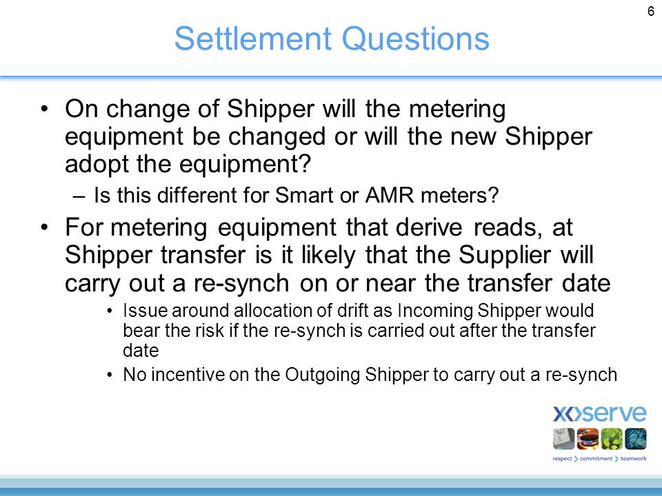6 Settlement Questions On change of Shipper will the metering equipment be changed or will the new Shipper adopt the equipment.