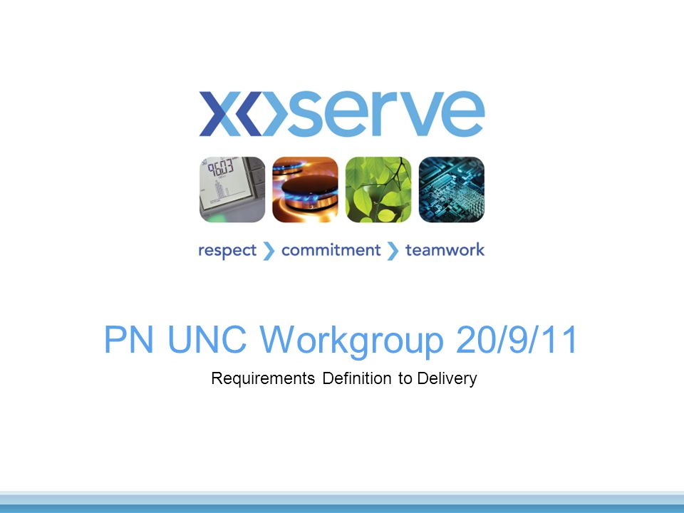 PN UNC Workgroup 20/9/11 Requirements Definition to Delivery