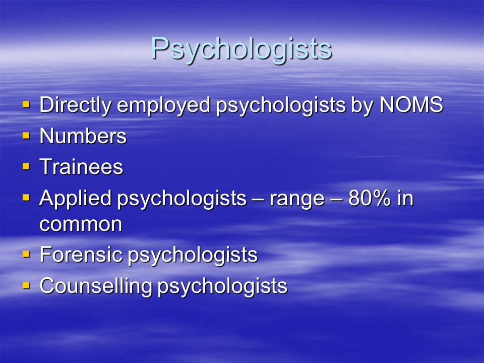 Psychological Therapies  Psychological Therapists – range psychological staff, psychotherapists, counsellors, teachers, prison officers and administrative staff  Psychological models – Behavioural to psychodynamic  Who is the client.