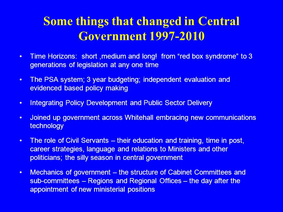 Some things that changed in Central Government 1997-2010 Time Horizons: short,medium and long.