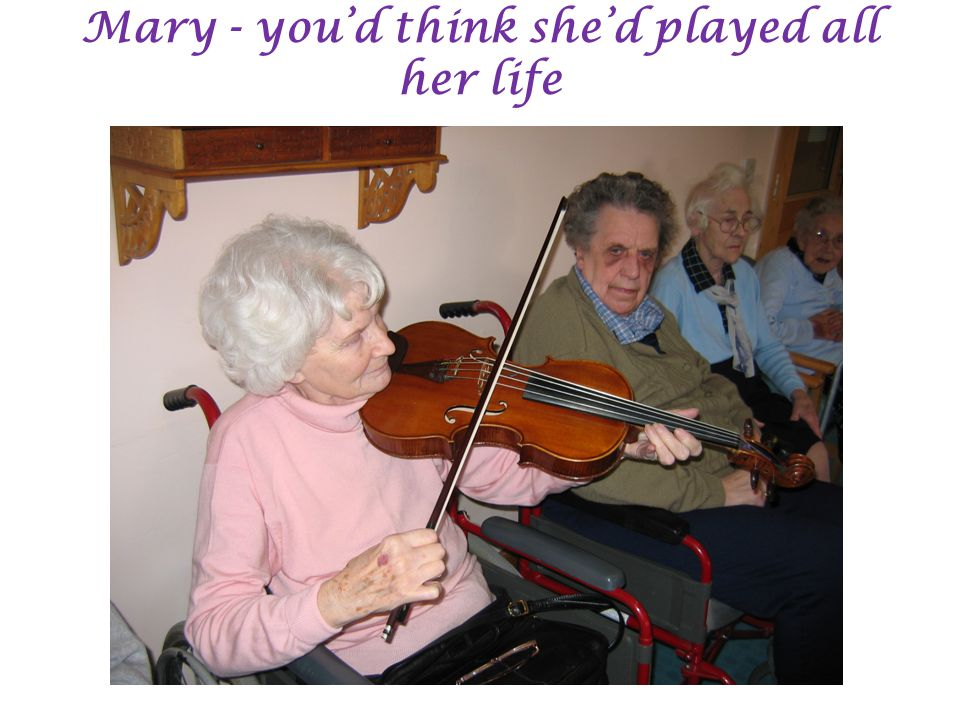 Mary - you'd think she'd played all her life