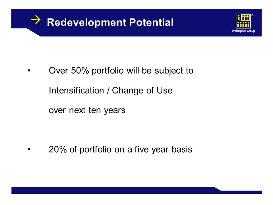 28 Redevelopment Potential Over 50% portfolio will be subject to Intensification / Change of Use over next ten years 20% of portfolio on a five year basis