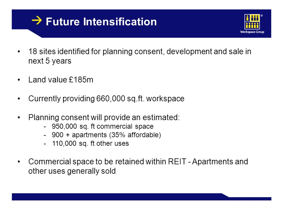 30 Future Intensification 18 sites identified for planning consent, development and sale in next 5 years Land value £185m Currently providing 660,000 sq.ft.