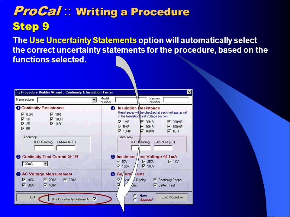 ProCal :: Writing a Procedure Step 9 The Use Uncertainty Statements option will automatically select the correct uncertainty statements for the procedure, based on the functions selected.