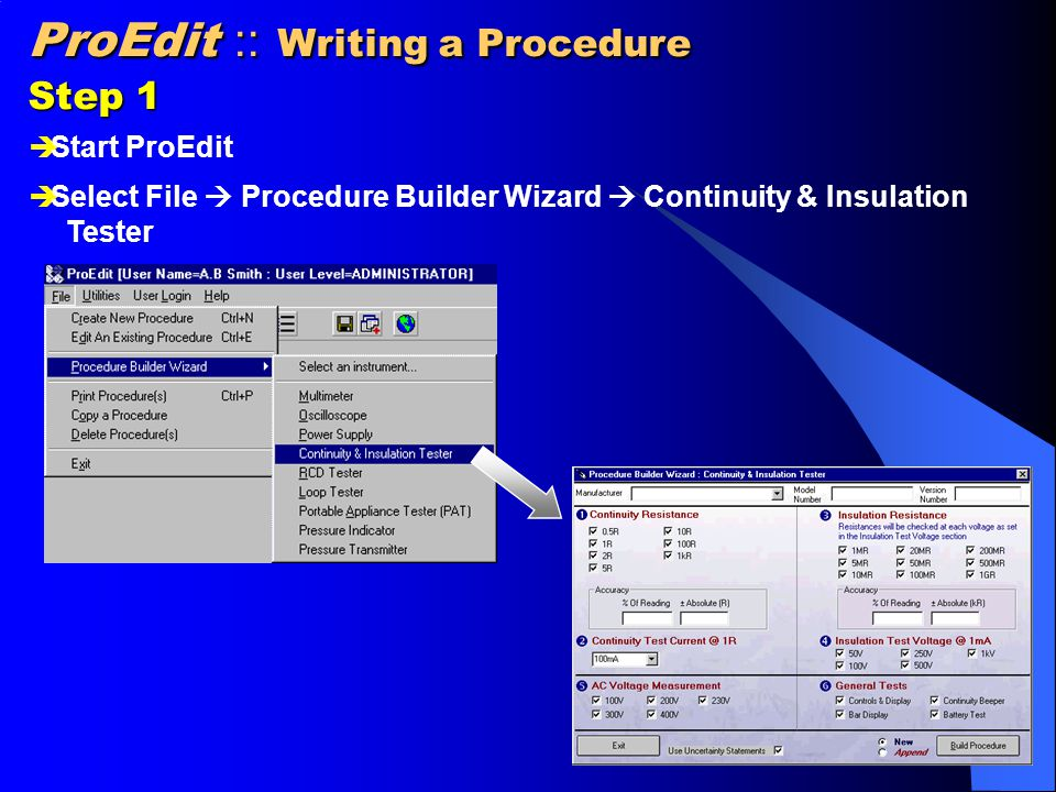 ProEdit :: Writing a Procedure Step 1  Start ProEdit  Select File  Procedure Builder Wizard  Continuity & Insulation Tester