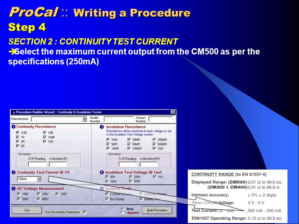 ProCal :: Writing a Procedure Step 4 SECTION 2 : CONTINUITY TEST CURRENT  Select the maximum current output from the CM500 as per the specifications (250mA)