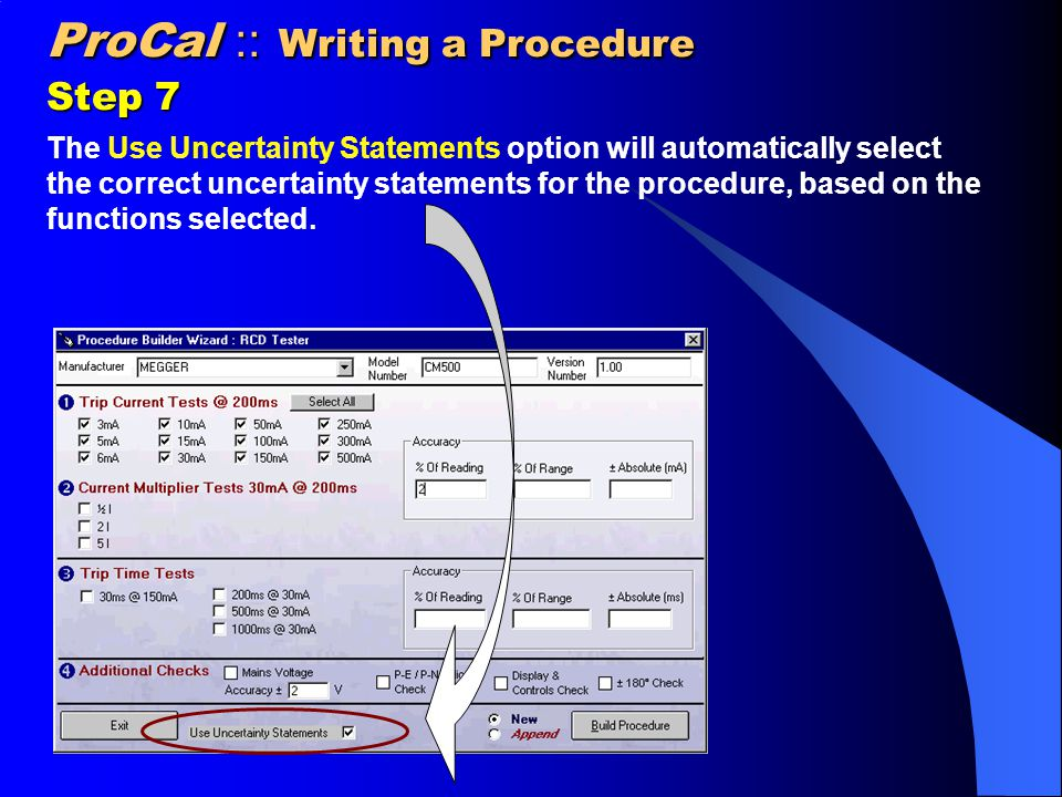 ProCal :: Writing a Procedure Step 7 The Use Uncertainty Statements option will automatically select the correct uncertainty statements for the procedure, based on the functions selected.