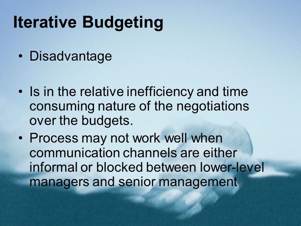 Iterative Budgeting Disadvantage Is in the relative inefficiency and time consuming nature of the negotiations over the budgets.