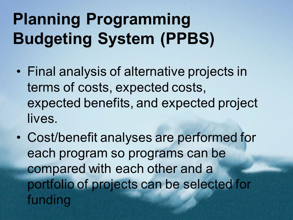 Planning Programming Budgeting System (PPBS) Final analysis of alternative projects in terms of costs, expected costs, expected benefits, and expected
