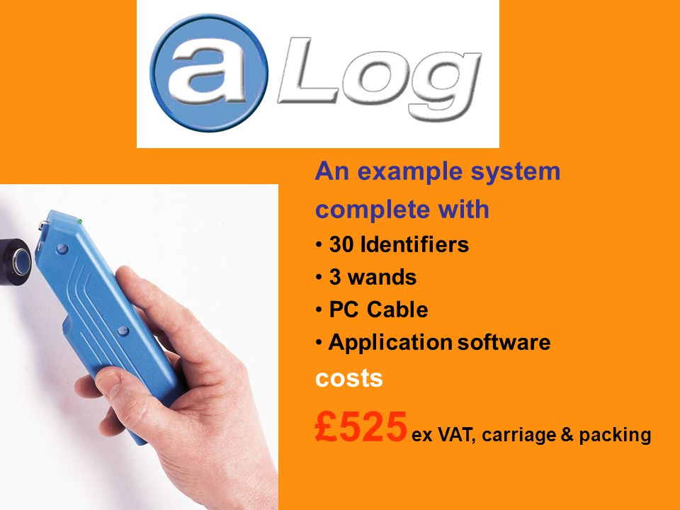 An example system complete with 30 Identifiers 3 wands PC Cable Application software costs £525 ex VAT, carriage & packing