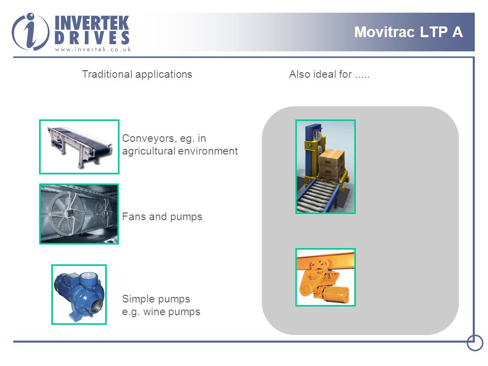 Movitrac LTP A Conveyors, eg.in agricultural environment Fans and pumps Simple pumps e.g.
