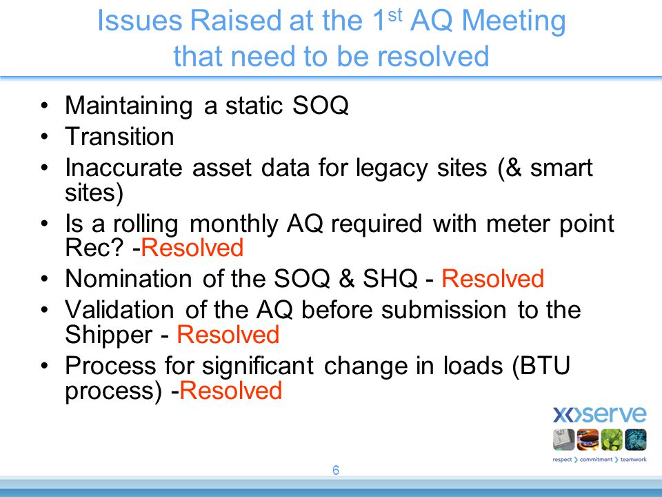 6 Issues Raised at the 1 st AQ Meeting that need to be resolved Maintaining a static SOQ Transition Inaccurate asset data for legacy sites (& smart si