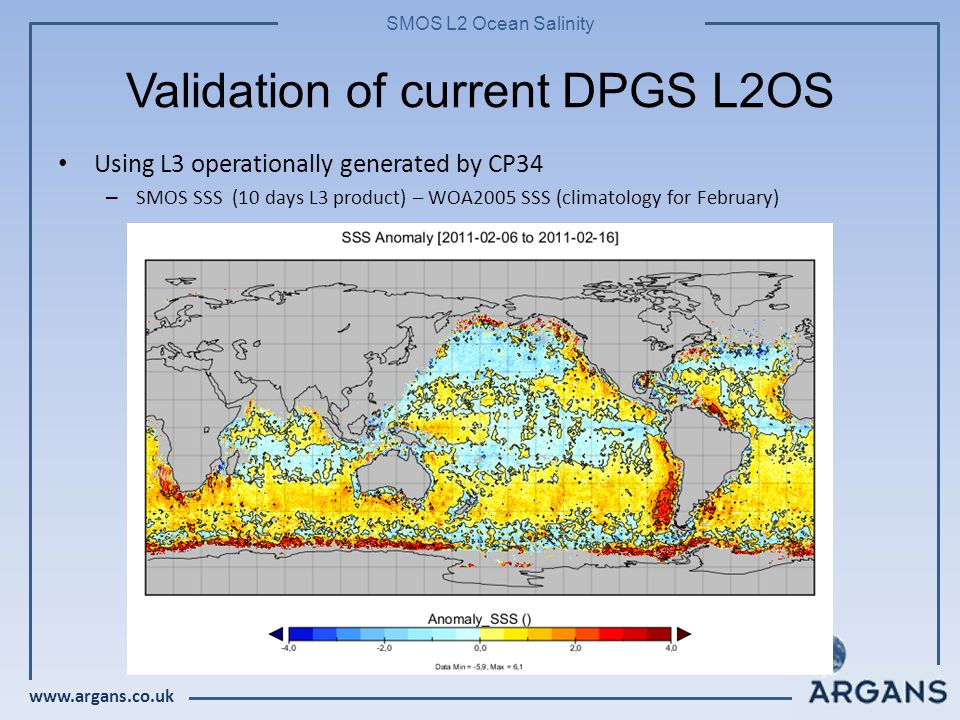 www.argans.co.uk SMOS L2 Ocean Salinity Validation of current DPGS L2OS Using L3 operationally generated by CP34 – SMOS SSS (10 days L3 product) – WOA