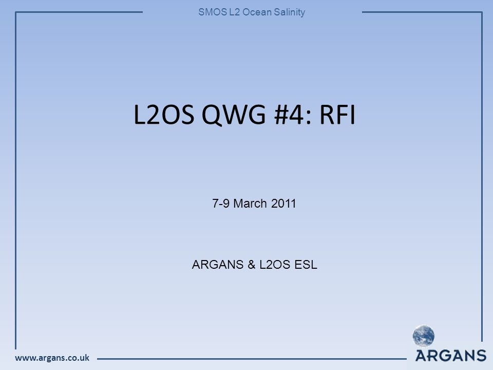 www.argans.co.uk SMOS L2 Ocean Salinity L2OS QWG #4: RFI 7-9 March 2011 ARGANS & L2OS ESL