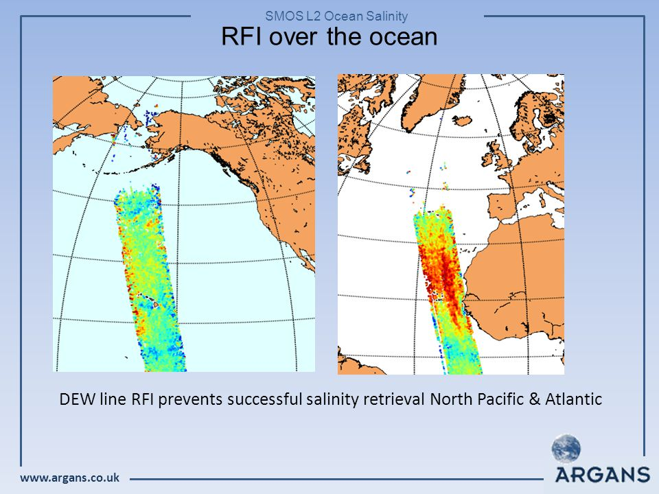 www.argans.co.uk SMOS L2 Ocean Salinity DEW line RFI prevents successful salinity retrieval North Pacific & Atlantic RFI over the ocean